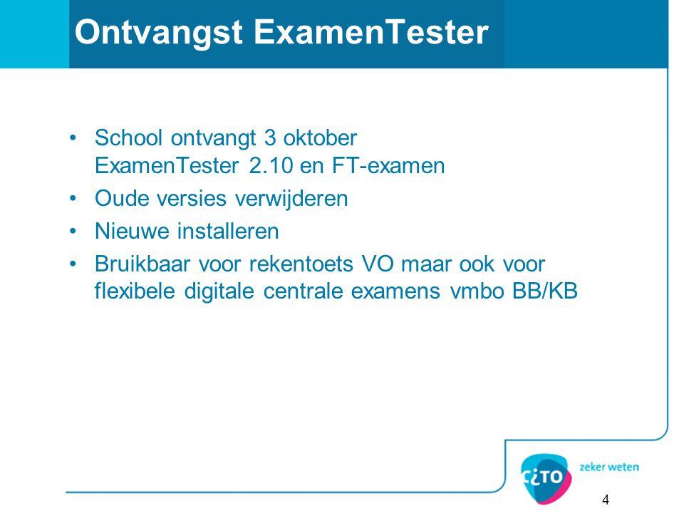 Ontvangst ExamenTester School ontvangt 3 oktober ExamenTester 2.10 en FT-examen Oude versies verwijderen Nieuwe installeren Bruikbaar voor rekentoets