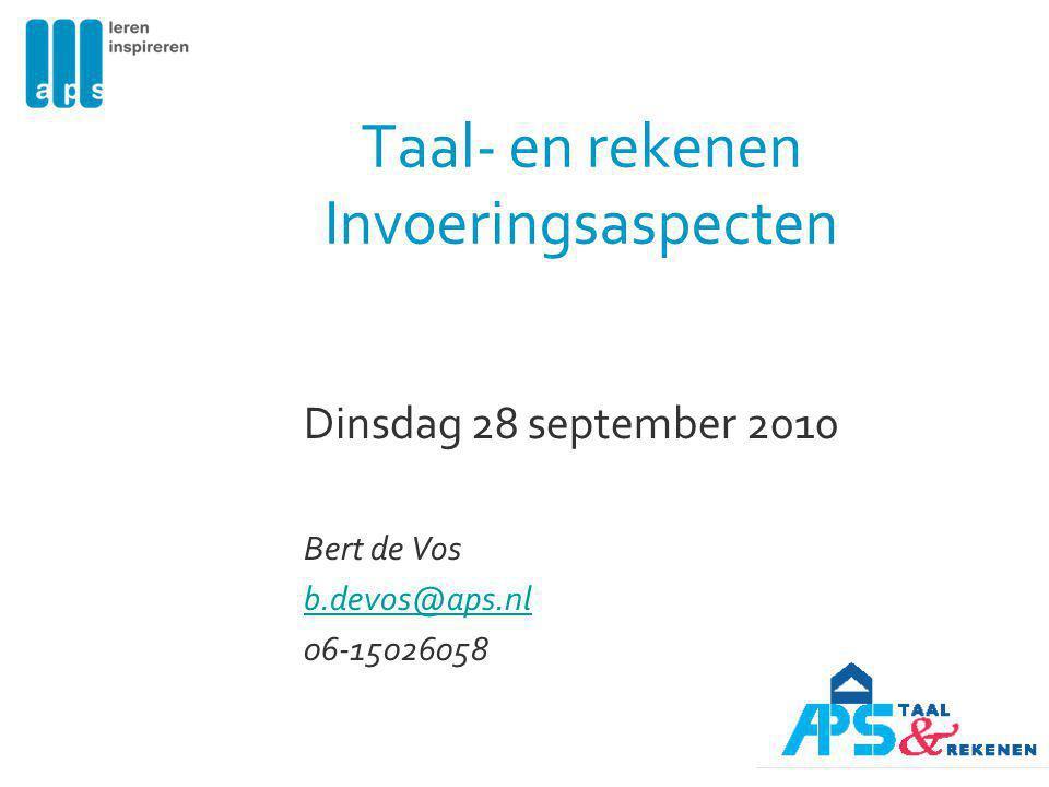 Taal- en rekenen Invoeringsaspecten Dinsdag 28 september 2010 Bert de Vos b.devos@aps.nl 06-15026058