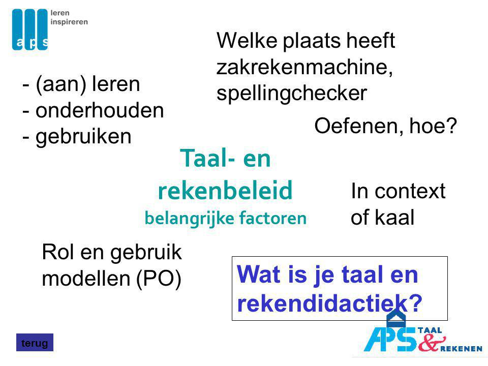 Oefenen, hoe? Wat is je taal en rekendidactiek? Welke plaats heeft zakrekenmachine, spellingchecker Rol en gebruik modellen (PO) In context of kaal -