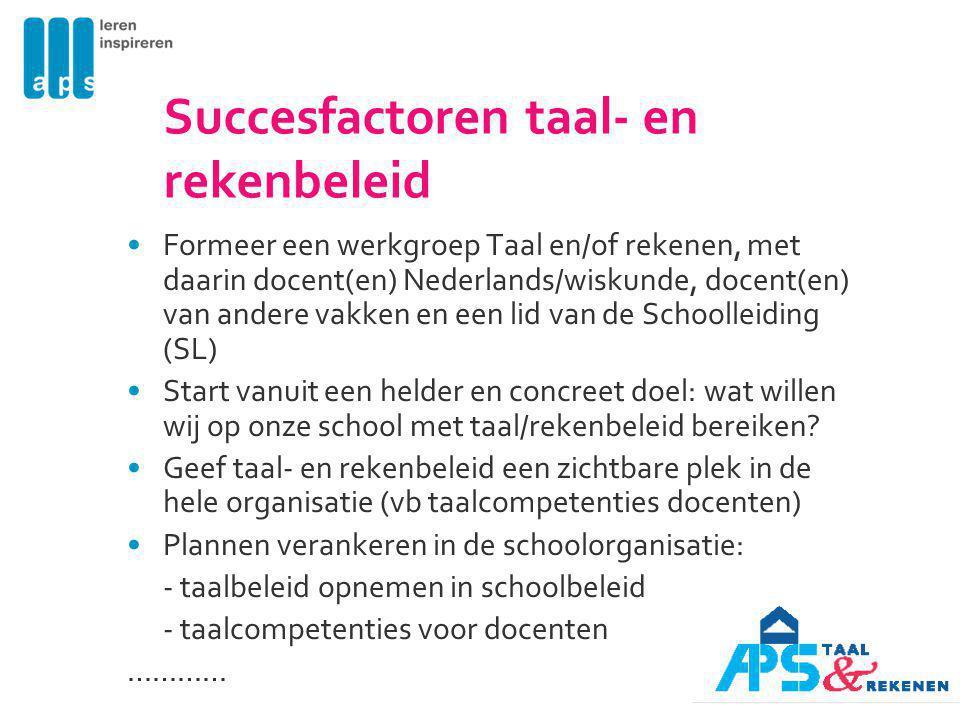 Succesfactoren taal- en rekenbeleid Formeer een werkgroep Taal en/of rekenen, met daarin docent(en) Nederlands/wiskunde, docent(en) van andere vakken
