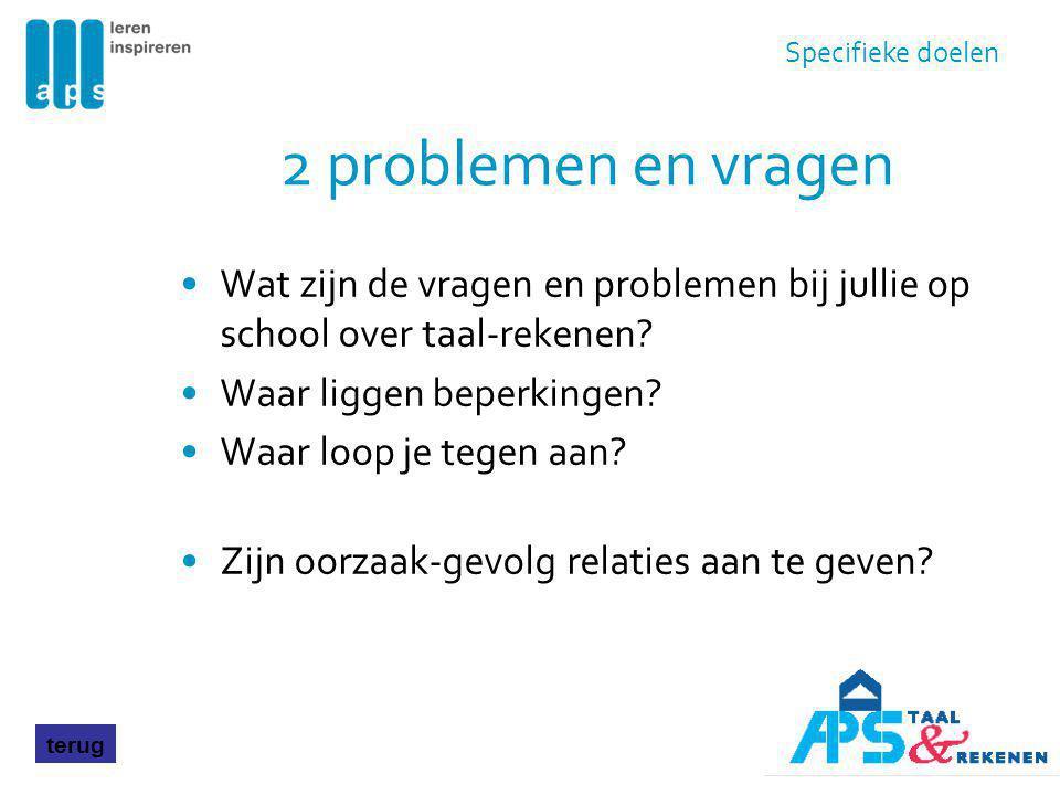 2 problemen en vragen Wat zijn de vragen en problemen bij jullie op school over taal-rekenen? Waar liggen beperkingen? Waar loop je tegen aan? Zijn oo