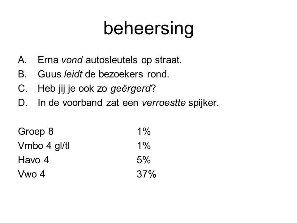 beheersing A.Erna vond autosleutels op straat. B.Guus leidt de bezoekers rond. C.Heb jij je ook zo geërgerd? D.In de voorband zat een verroestte spijk