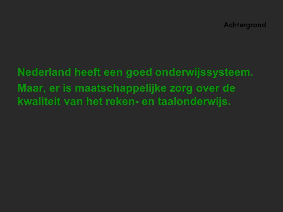 Nederland heeft een goed onderwijssysteem. Maar, er is maatschappelijke zorg over de kwaliteit van het reken- en taalonderwijs. Achtergrond