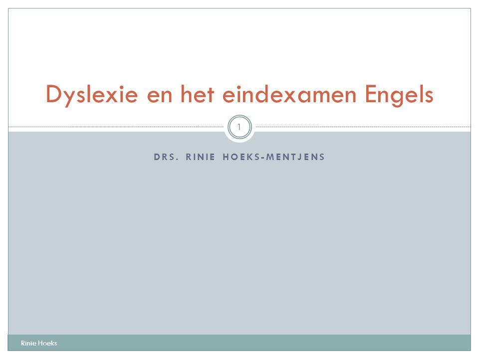 DRS. RINIE HOEKS-MENTJENS Rinie Hoeks 1 Dyslexie en het eindexamen Engels
