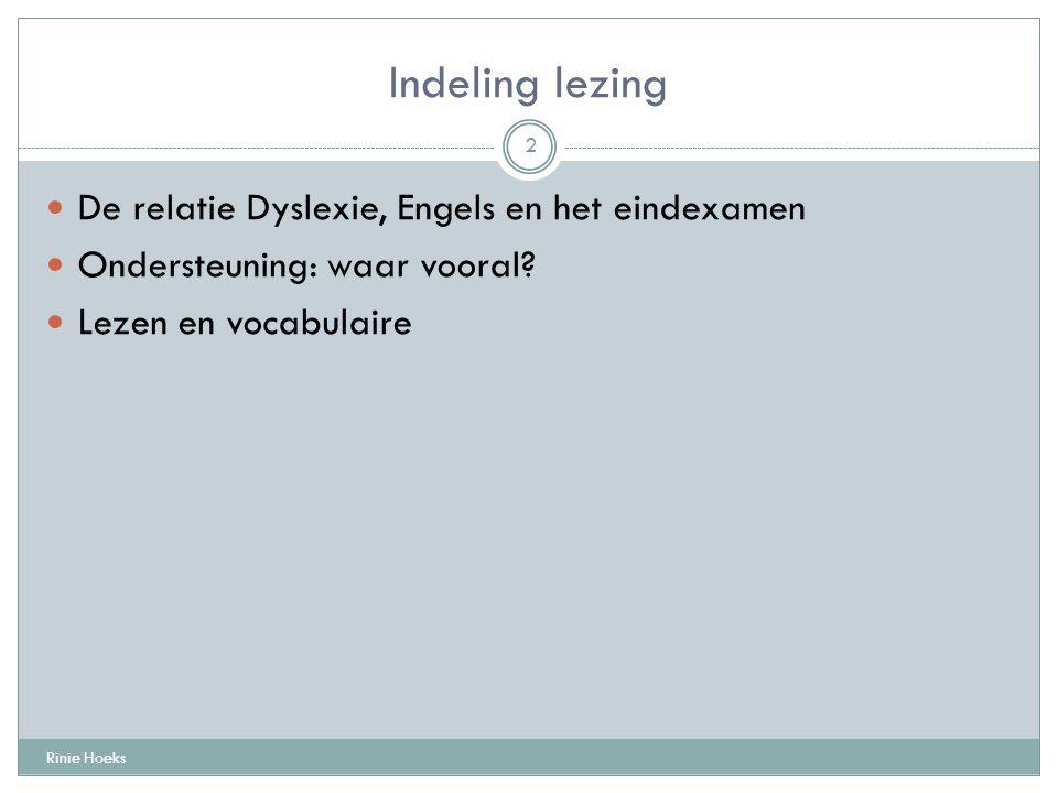 Indeling lezing Rinie Hoeks 2 De relatie Dyslexie, Engels en het eindexamen Ondersteuning: waar vooral.