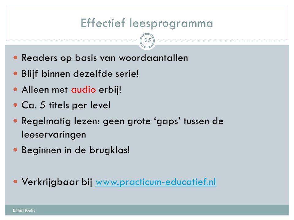 Effectief leesprogramma Rinie Hoeks 25 Readers op basis van woordaantallen Blijf binnen dezelfde serie! Alleen met audio erbij! Ca. 5 titels per level