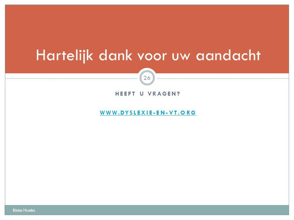 HEEFT U VRAGEN? WWW.DYSLEXIE-EN-VT.ORG Rinie Hoeks 26 Hartelijk dank voor uw aandacht