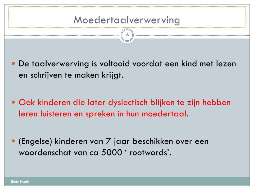 Moedertaalverwerving De taalverwerving is voltooid voordat een kind met lezen en schrijven te maken krijgt. Ook kinderen die later dyslectisch blijken