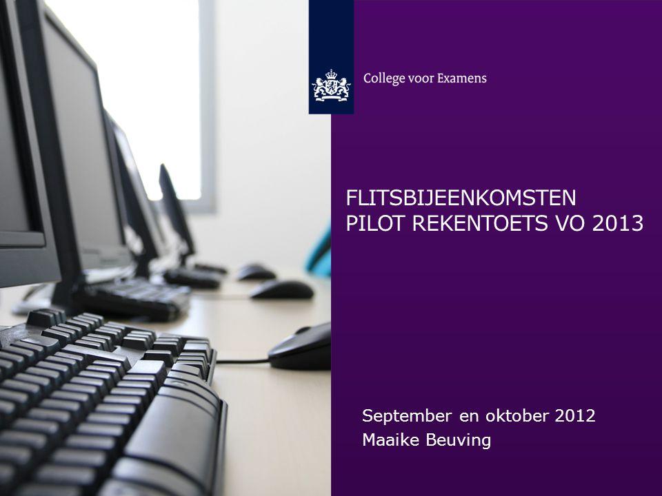 FLITSBIJEENKOMSTEN PILOT REKENTOETS VO 2013 September en oktober 2012 Maaike Beuving