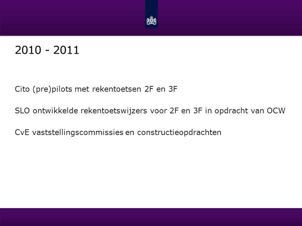 2010 - 2011 Cito (pre)pilots met rekentoetsen 2F en 3F SLO ontwikkelde rekentoetswijzers voor 2F en 3F in opdracht van OCW CvE vaststellingscommissies en constructieopdrachten