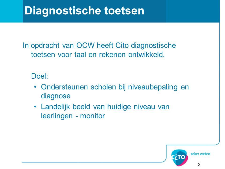3 Diagnostische toetsen In opdracht van OCW heeft Cito diagnostische toetsen voor taal en rekenen ontwikkeld.