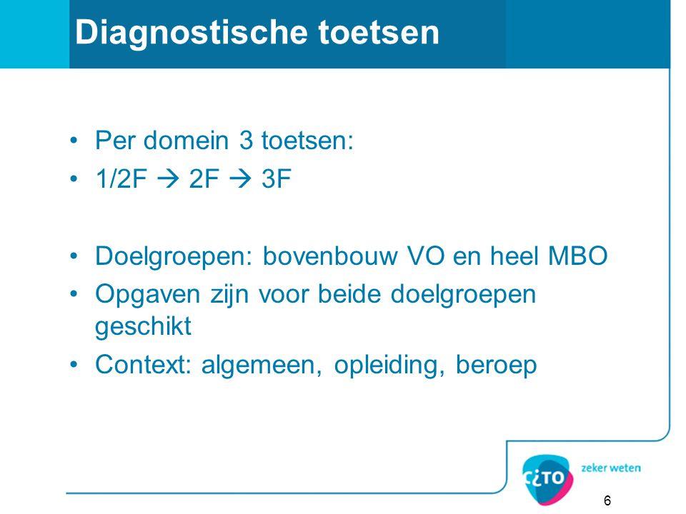 6 Diagnostische toetsen Per domein 3 toetsen: 1/2F  2F  3F Doelgroepen: bovenbouw VO en heel MBO Opgaven zijn voor beide doelgroepen geschikt Context: algemeen, opleiding, beroep