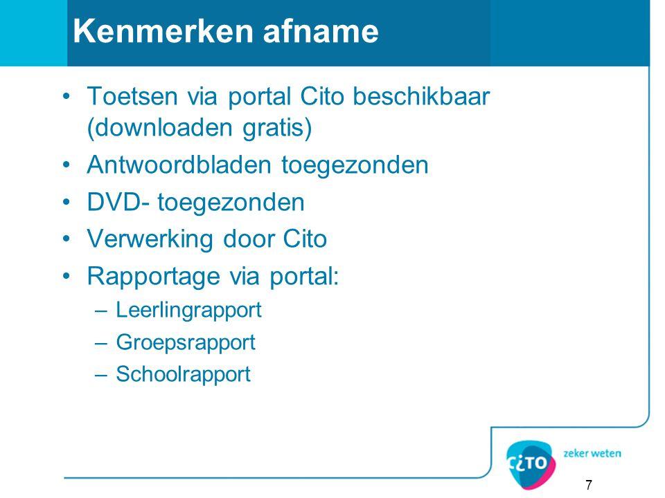 7 Kenmerken afname Toetsen via portal Cito beschikbaar (downloaden gratis) Antwoordbladen toegezonden DVD- toegezonden Verwerking door Cito Rapportage via portal: –Leerlingrapport –Groepsrapport –Schoolrapport