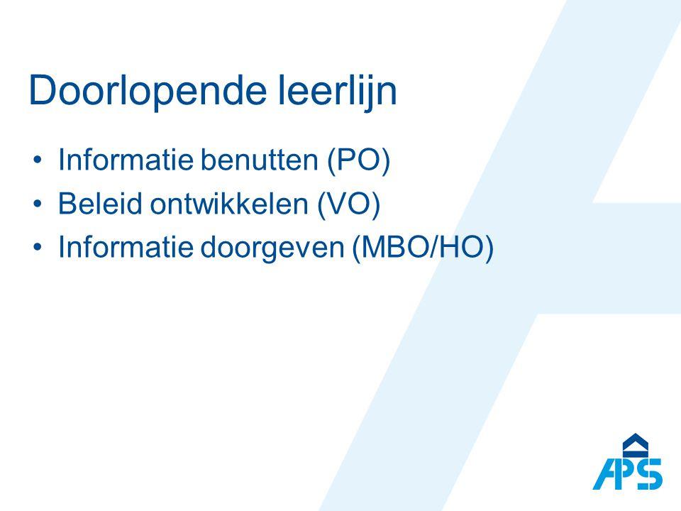 Doorlopende leerlijn Informatie benutten (PO) Beleid ontwikkelen (VO) Informatie doorgeven (MBO/HO)
