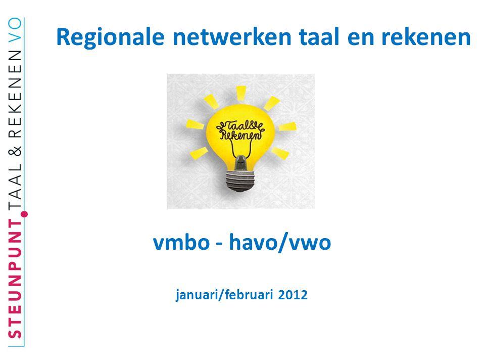 vmbo - havo/vwo januari/februari 2012 Regionale netwerken taal en rekenen