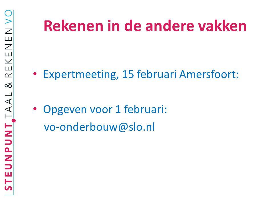 Rekenen in de andere vakken Expertmeeting, 15 februari Amersfoort: Opgeven voor 1 februari: vo-onderbouw@slo.nl