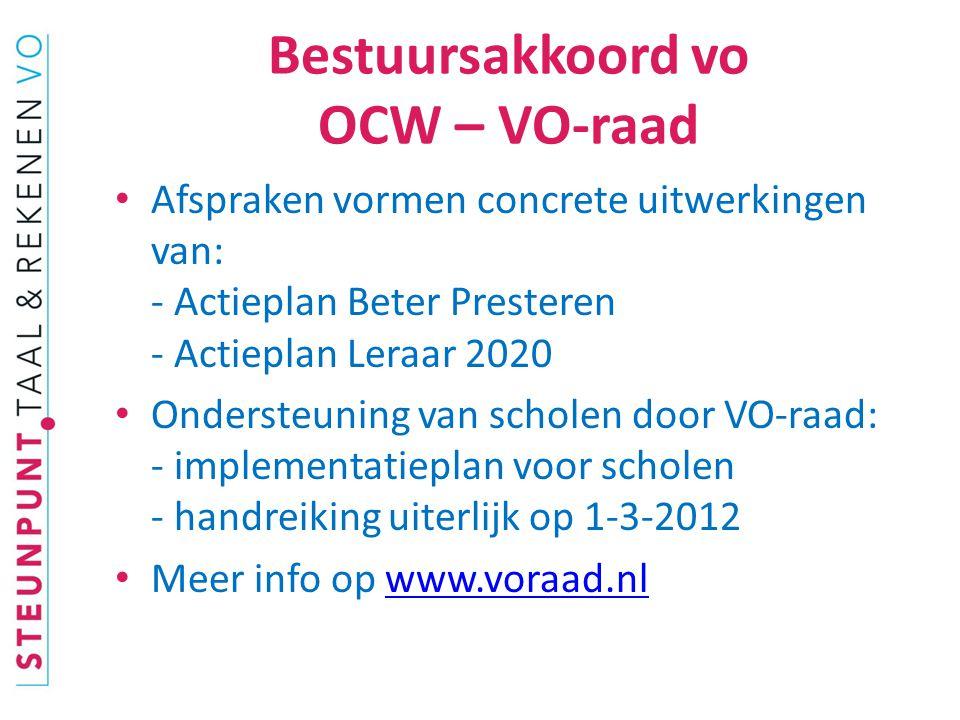 Bestuursakkoord vo OCW – VO-raad Afspraken vormen concrete uitwerkingen van: - Actieplan Beter Presteren - Actieplan Leraar 2020 Ondersteuning van scholen door VO-raad: - implementatieplan voor scholen - handreiking uiterlijk op 1-3-2012 Meer info op www.voraad.nlwww.voraad.nl