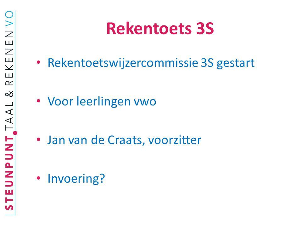 Rekentoets 3S Rekentoetswijzercommissie 3S gestart Voor leerlingen vwo Jan van de Craats, voorzitter Invoering