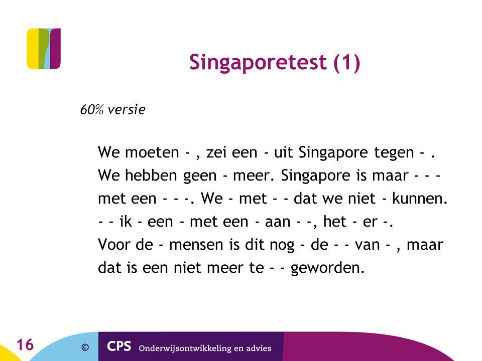 16 Singaporetest (1) 60% versie We moeten -, zei een - uit Singapore tegen -. We hebben geen - meer. Singapore is maar - - - met een - - -. We - met -
