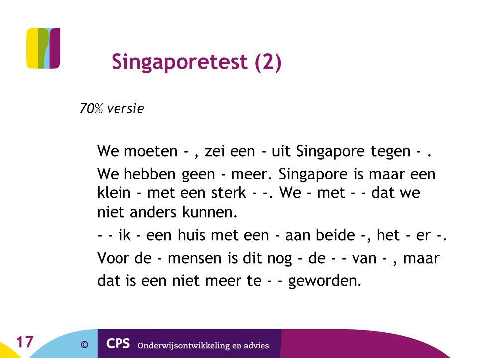 17 Singaporetest (2) 70% versie We moeten -, zei een - uit Singapore tegen -. We hebben geen - meer. Singapore is maar een klein - met een sterk - -.