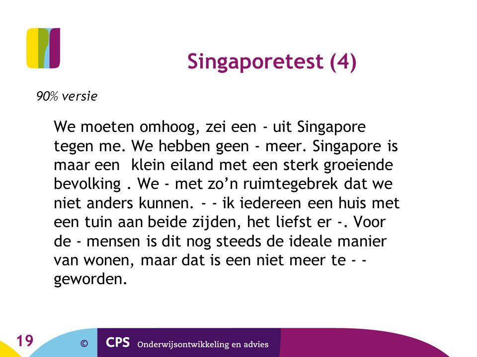 19 Singaporetest (4) 90% versie We moeten omhoog, zei een - uit Singapore tegen me. We hebben geen - meer. Singapore is maar een klein eiland met een