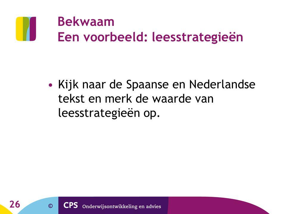 26 Bekwaam Een voorbeeld: leesstrategieën Kijk naar de Spaanse en Nederlandse tekst en merk de waarde van leesstrategieën op.