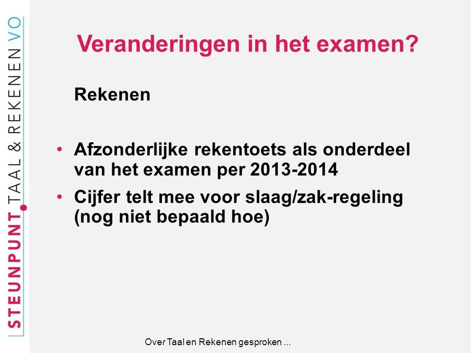 Veranderingen in het examen? Rekenen Afzonderlijke rekentoets als onderdeel van het examen per 2013-2014 Cijfer telt mee voor slaag/zak-regeling (nog