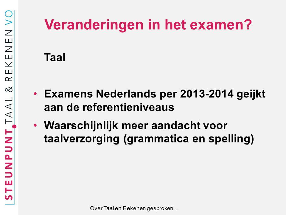 Veranderingen in het examen? Taal Examens Nederlands per 2013-2014 geijkt aan de referentieniveaus Waarschijnlijk meer aandacht voor taalverzorging (g