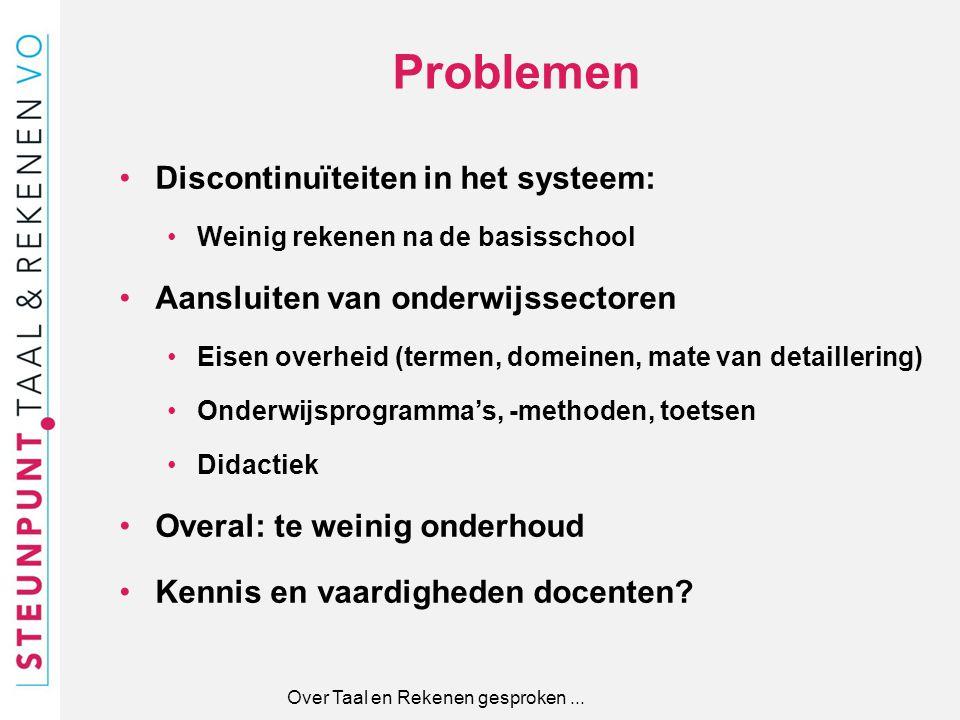 Discontinuïteiten in het systeem: Weinig rekenen na de basisschool Aansluiten van onderwijssectoren Eisen overheid (termen, domeinen, mate van detaill