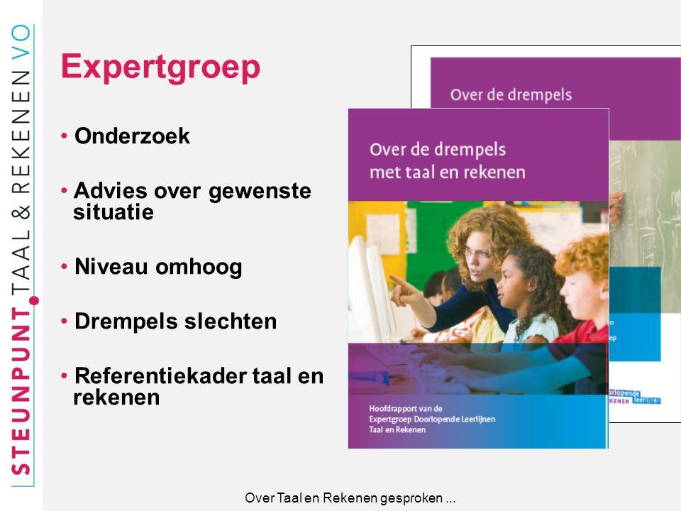 Onderzoek Advies over gewenste situatie Niveau omhoog Drempels slechten Referentiekader taal en rekenen Expertgroep Over Taal en Rekenen gesproken...