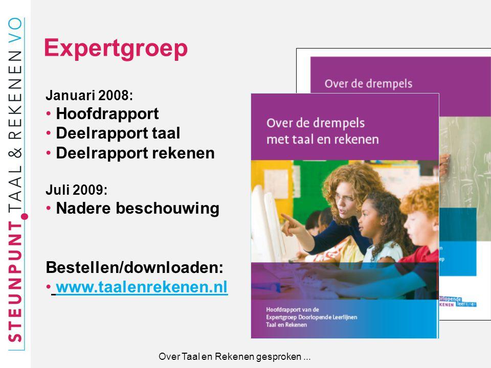 Januari 2008: Hoofdrapport Deelrapport taal Deelrapport rekenen Juli 2009: Nadere beschouwing Bestellen/downloaden: www.taalenrekenen.nl Expertgroep O