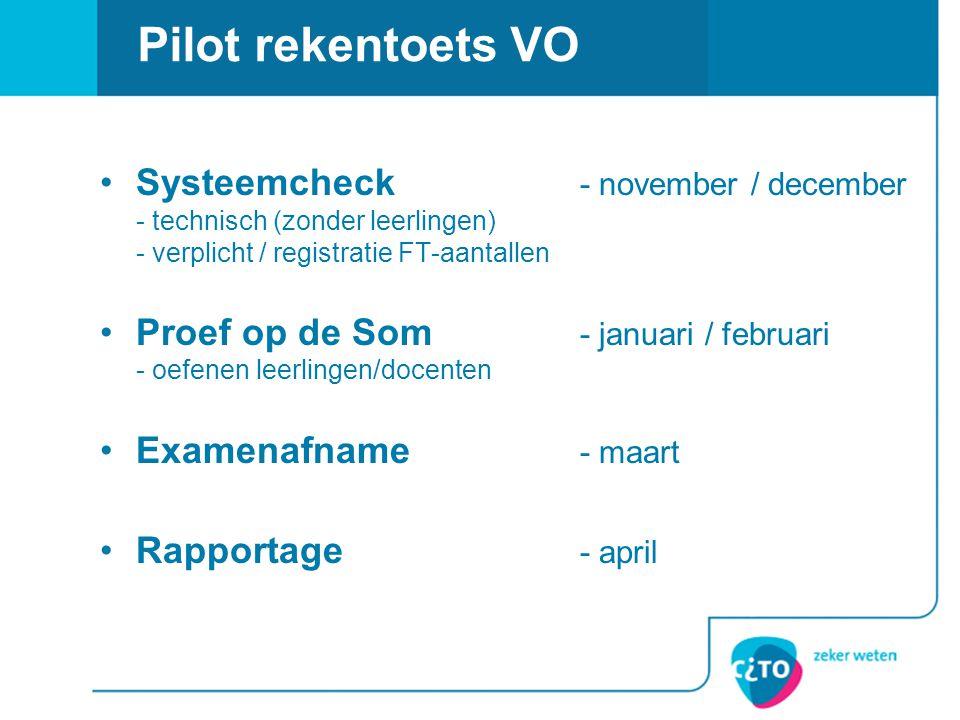 Systeemcheck - november / december - technisch (zonder leerlingen) - verplicht / registratie FT-aantallen Proef op de Som - januari / februari - oefen