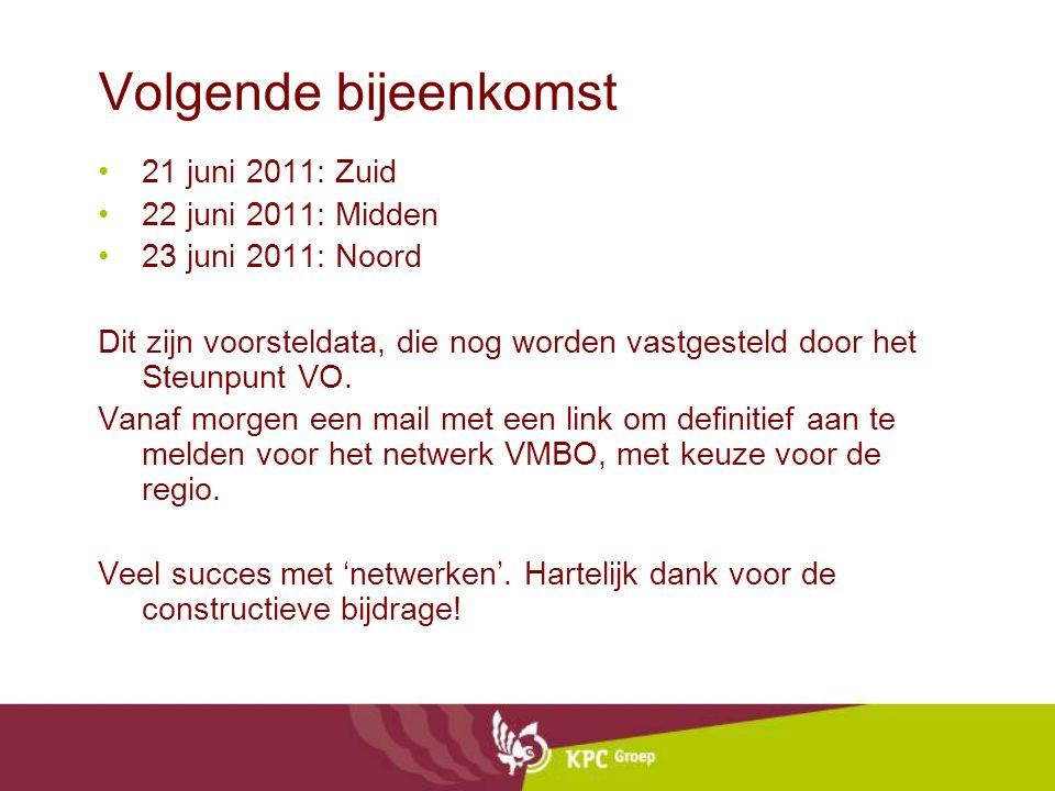 Volgende bijeenkomst 21 juni 2011: Zuid 22 juni 2011: Midden 23 juni 2011: Noord Dit zijn voorsteldata, die nog worden vastgesteld door het Steunpunt VO.