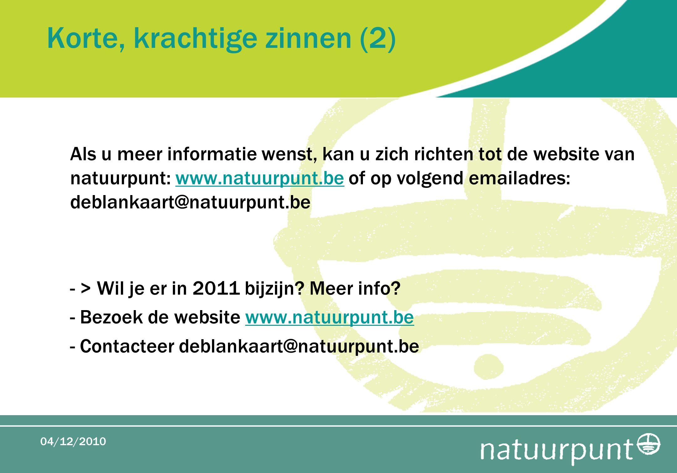 Korte, krachtige zinnen (2) Als u meer informatie wenst, kan u zich richten tot de website van natuurpunt: www.natuurpunt.be of op volgend emailadres: