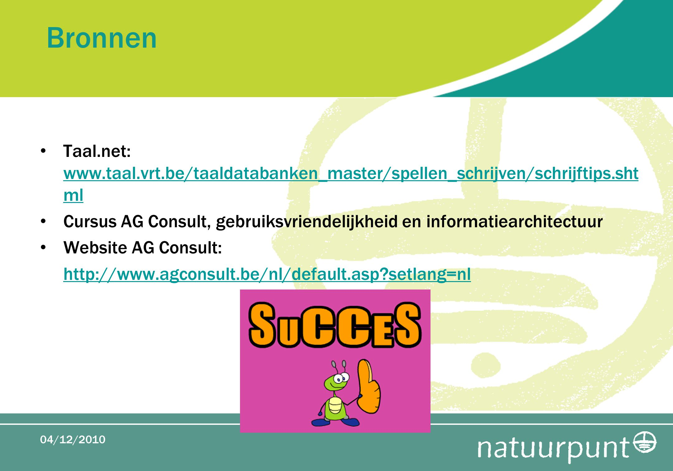 Bronnen Taal.net: www.taal.vrt.be/taaldatabanken_master/spellen_schrijven/schrijftips.sht ml www.taal.vrt.be/taaldatabanken_master/spellen_schrijven/s