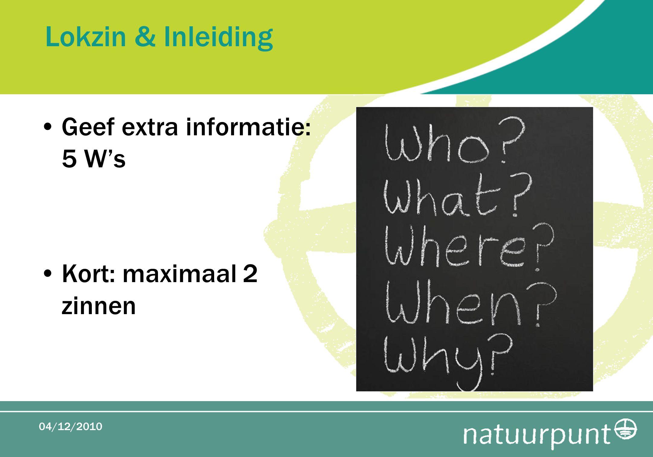 Lokzin & Inleiding Geef extra informatie: 5 W's Kort: maximaal 2 zinnen 04/12/2010