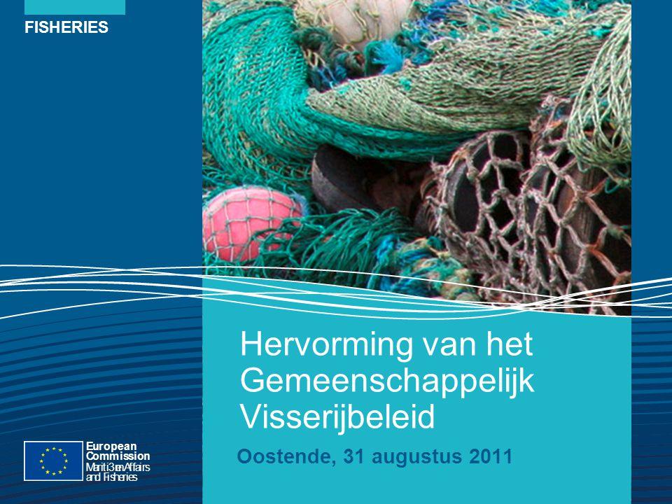 FISHERIES Hervorming van het Gemeenschappelijk Visserijbeleid Oostende, 31 augustus 2011 European Commission Mariti3meAffairs andFisheries