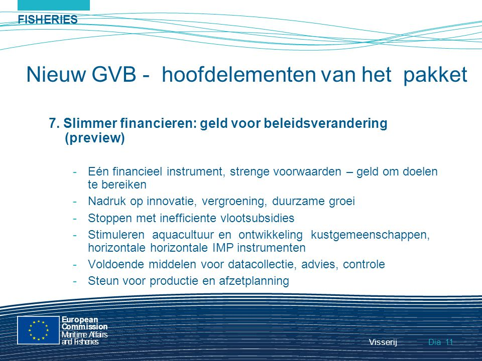 FISHERIES Dia European Commission MaritimeAffairs andFisheries Visserij11 7. Slimmer financieren: geld voor beleidsverandering (preview) -Eén financie