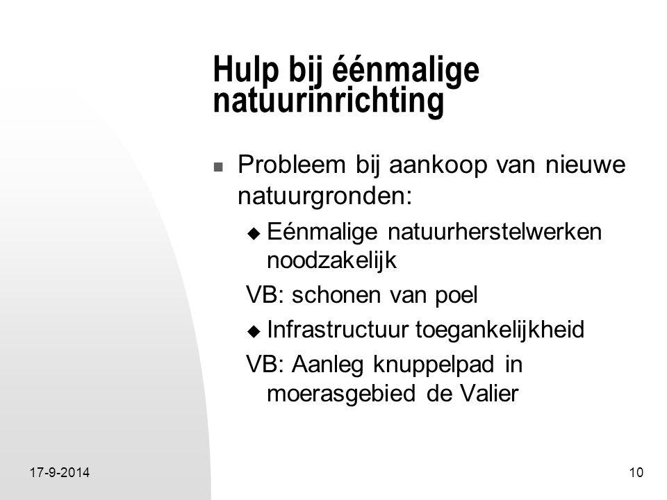 17-9-201410 Hulp bij éénmalige natuurinrichting Probleem bij aankoop van nieuwe natuurgronden:  Eénmalige natuurherstelwerken noodzakelijk VB: schone