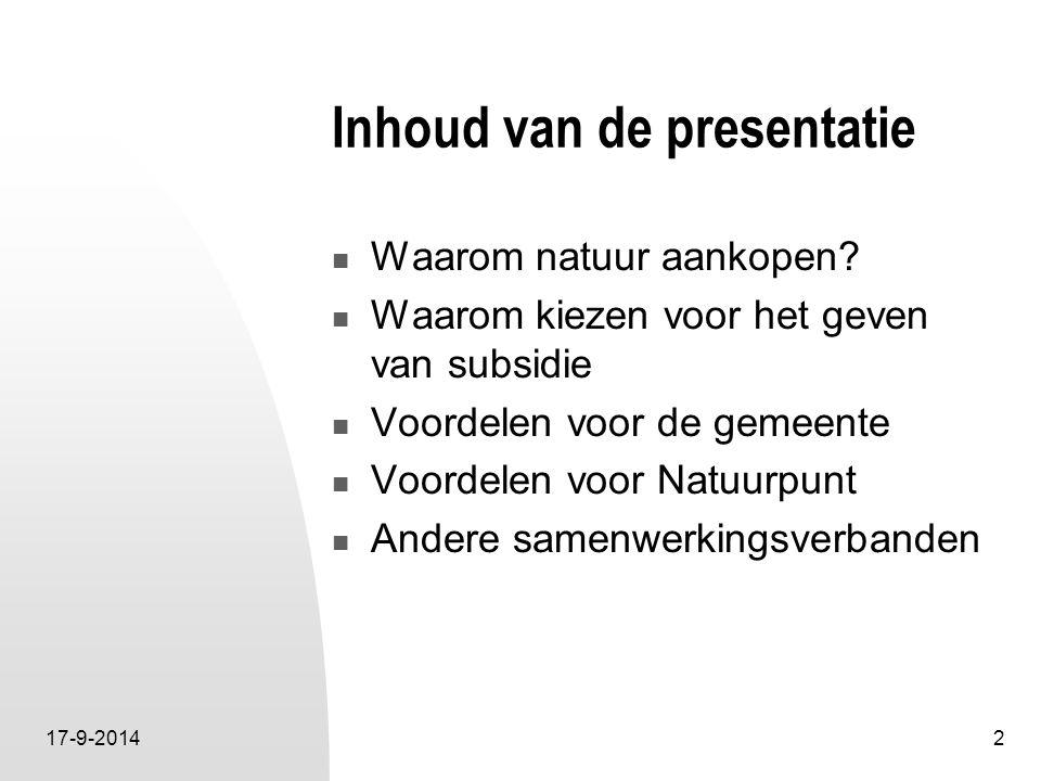 17-9-20142 Inhoud van de presentatie Waarom natuur aankopen? Waarom kiezen voor het geven van subsidie Voordelen voor de gemeente Voordelen voor Natuu