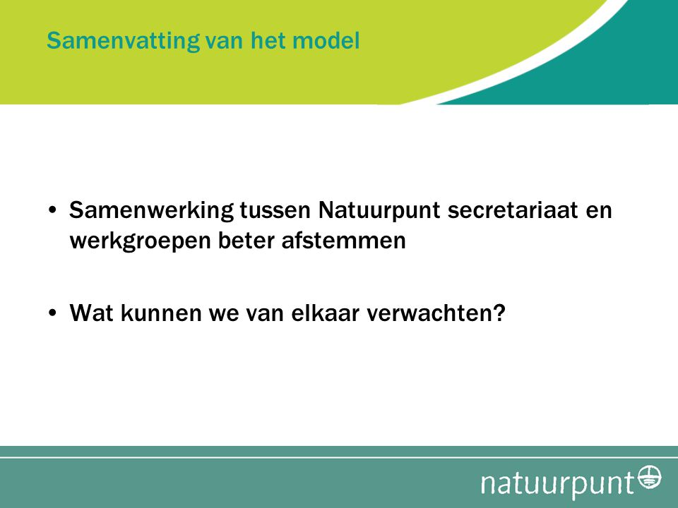 Samenvatting van het model Samenwerking tussen Natuurpunt secretariaat en werkgroepen beter afstemmen Wat kunnen we van elkaar verwachten
