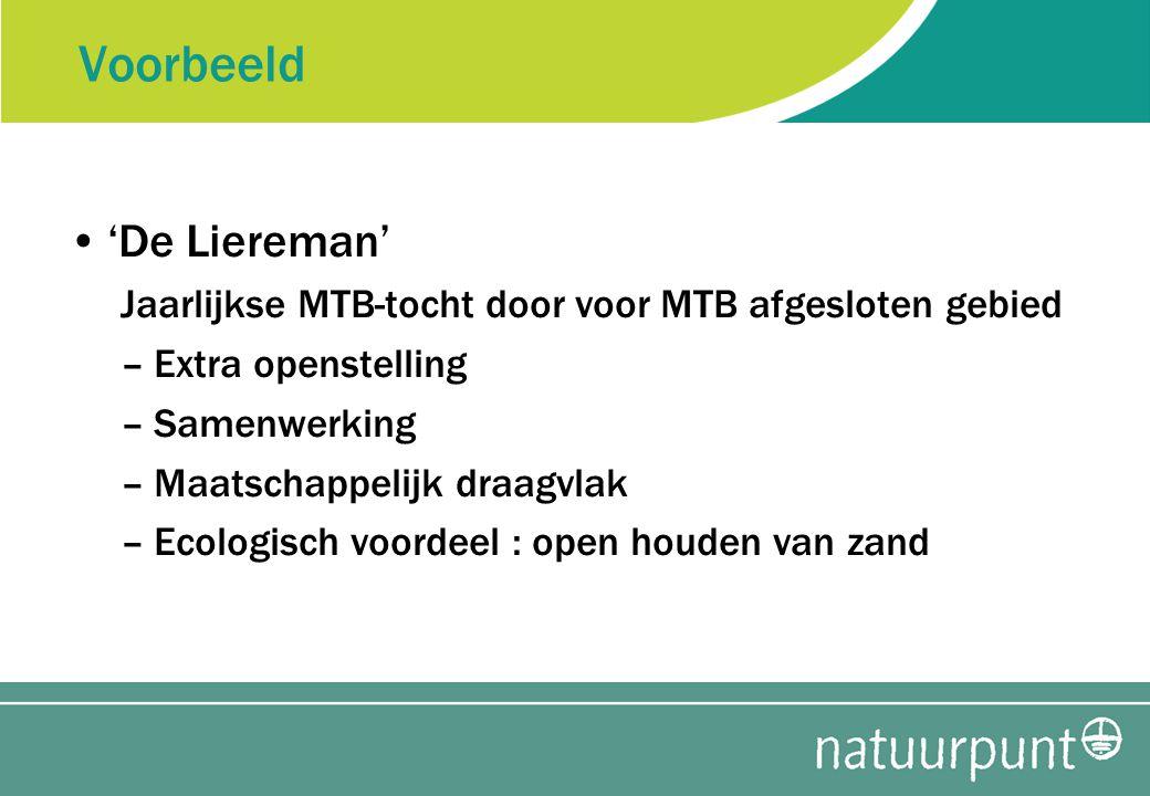 Voorbeeld 'De Liereman' Jaarlijkse MTB-tocht door voor MTB afgesloten gebied –Extra openstelling –Samenwerking –Maatschappelijk draagvlak –Ecologisch voordeel : open houden van zand