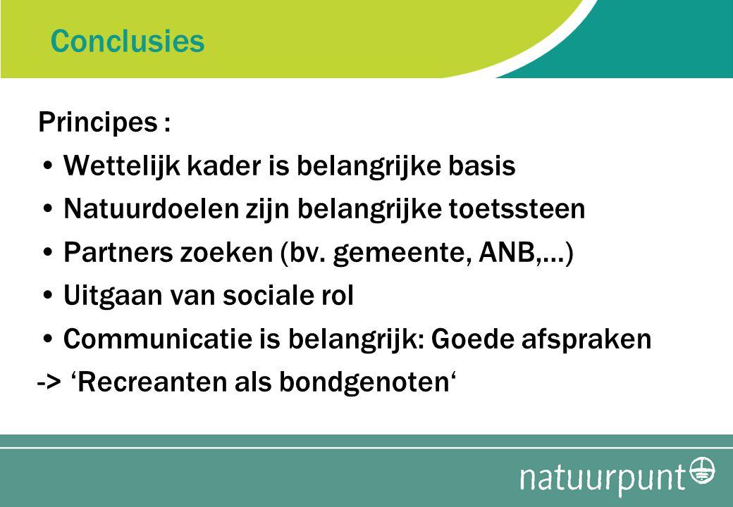 Conclusies Principes : Wettelijk kader is belangrijke basis Natuurdoelen zijn belangrijke toetssteen Partners zoeken (bv.