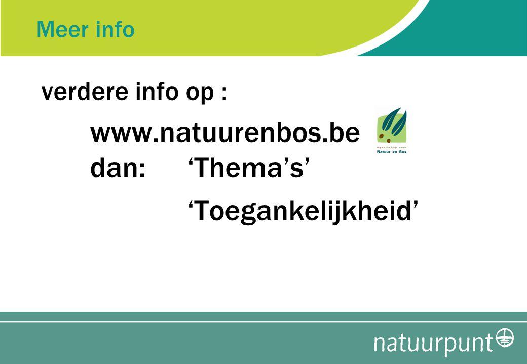 Meer info verdere info op : www.natuurenbos.be dan: 'Thema's' 'Toegankelijkheid'
