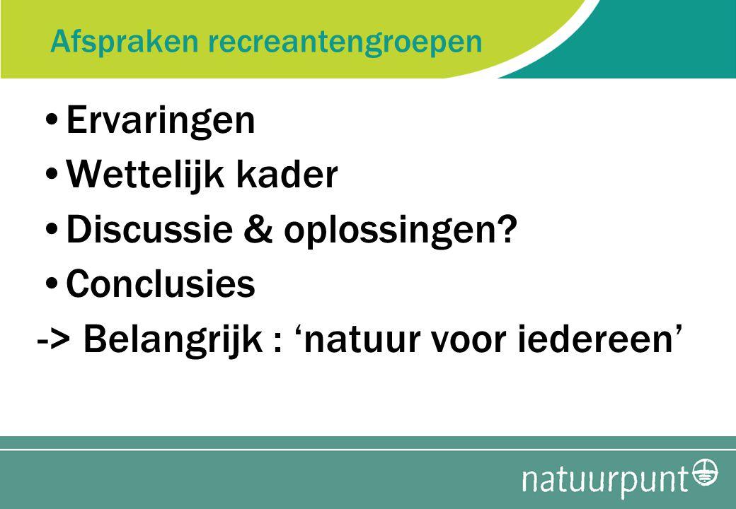 Afspraken recreantengroepen Ervaringen Wettelijk kader Discussie & oplossingen.