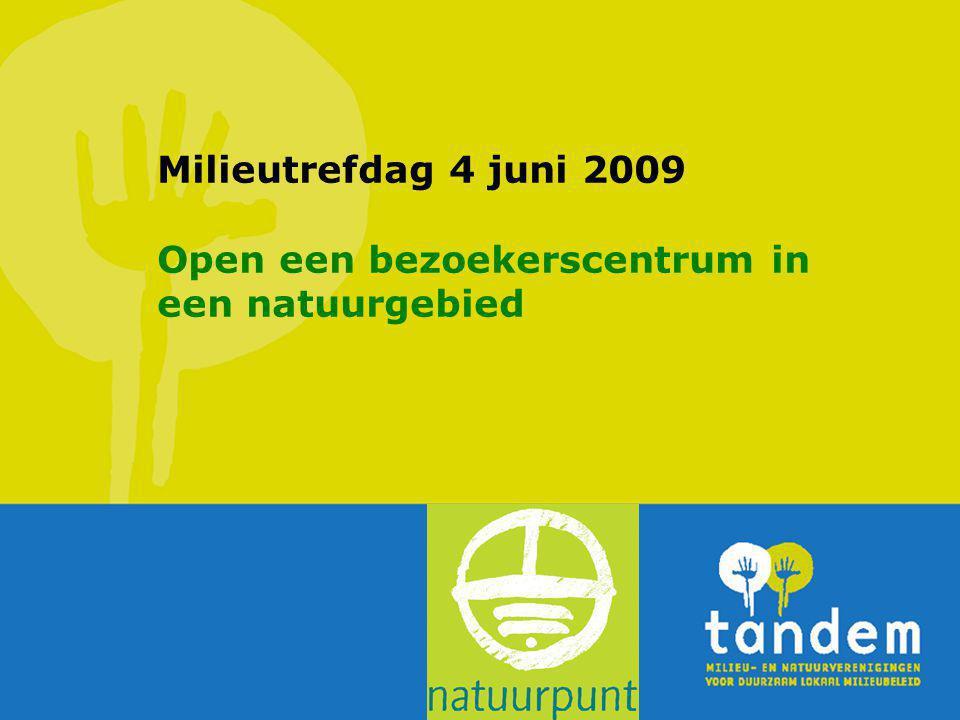 Milieutrefdag 4 juni 2009 Open een bezoekerscentrum in een natuurgebied