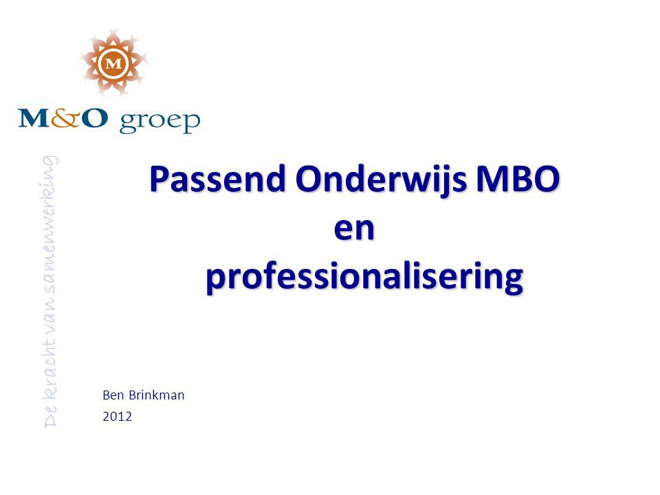 De kracht van samenwerking Passend Onderwijs MBO en professionalisering Ben Brinkman 2012 Team passend onderwijs mbo