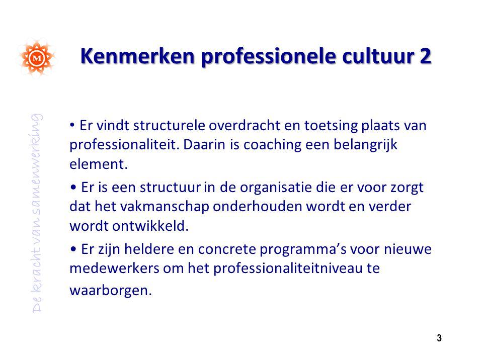 De kracht van samenwerking Kenmerken professionele cultuur 2 Er vindt structurele overdracht en toetsing plaats van professionaliteit. Daarin is coach