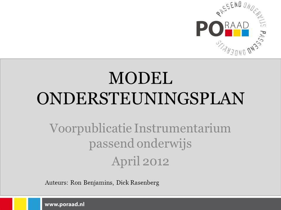 MODEL ONDERSTEUNINGSPLAN Voorpublicatie Instrumentarium passend onderwijs April 2012 Auteurs: Ron Benjamins, Dick Rasenberg
