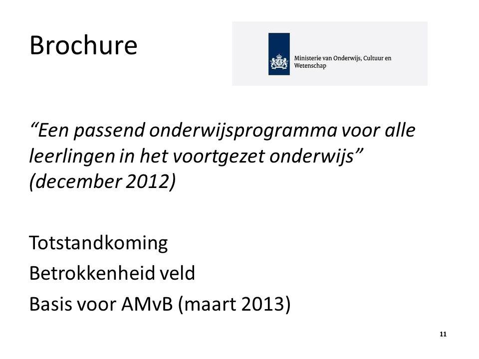 Brochure Een passend onderwijsprogramma voor alle leerlingen in het voortgezet onderwijs (december 2012) Totstandkoming Betrokkenheid veld Basis voor AMvB (maart 2013) 11